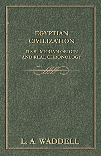 9781447402305: Egyptian Civilization Its Sumerian Origin and Real Chronology