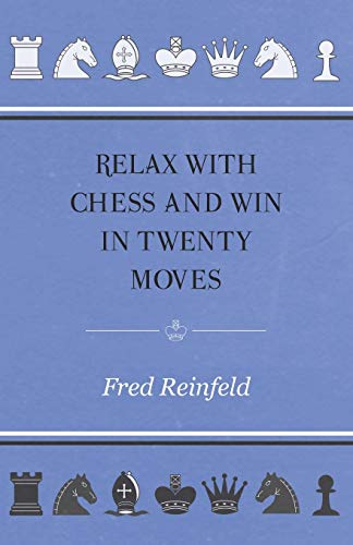 Relax with Chess and Win in Twenty Moves (144740243X) by Fred Reinfeld