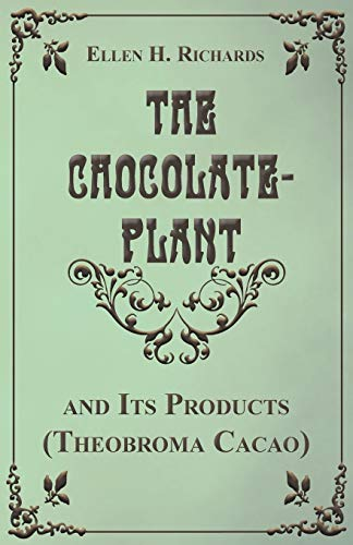 9781447403708: The Chocolate Plant, Theobroma Cacao and Its Products