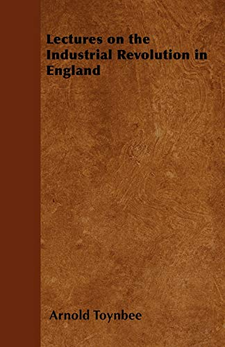 9781447403746: Lectures on the Industrial Revolution in England