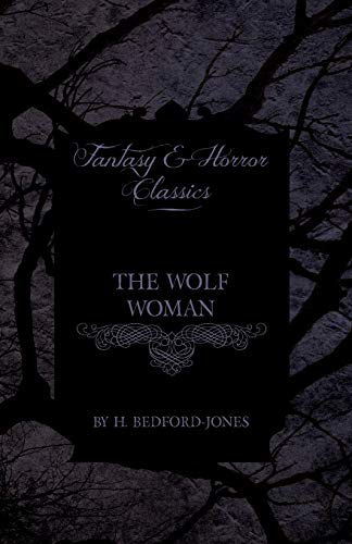 The Wolf Woman (Fantasy and Horror Classics) (1447404270) by H. Bedford-Jones