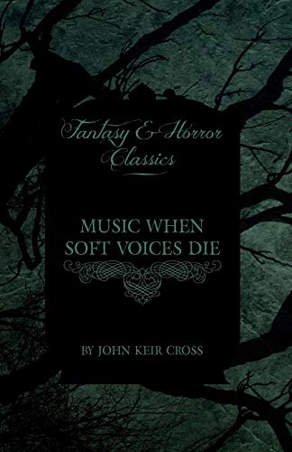 Music When Soft Voices Die (Fantasy and Horror Classics): John Keir Cross