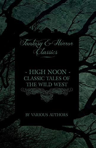 9781447406662: High Noon - Classic Tales of the Wild West - Hopalong Cassidy, the Cisco Kid, Stagecoach, Destry Rides Again, Western Union, the Virginian