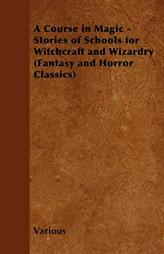 9781447406747: A Course in Magic - Stories of Schools for Witchcraft and Wizardry (Fantasy and Horror Classics)