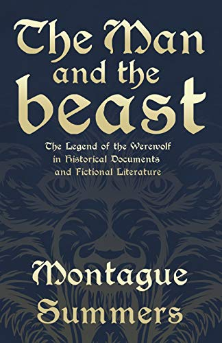 The Man and the Beast - The Legend of the Werewolf in Historical Documents and Fictional Literature...