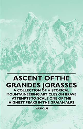9781447408567: Ascent of the Grandes Jorasses - A Collection of Historical Mountaineering Articles on Brave Attempts to Scale One of the Highest Peaks in the Graian