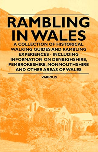 Rambling in Wales - A Collection of Historical Walking Guides and Rambling Experiences - Including ...