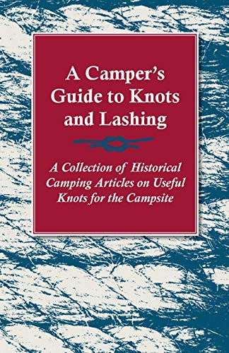 9781447409472: A Camper's Guide to Knots and Lashing - A Collection of Historical Camping Articles on Useful Knots for the Campsite