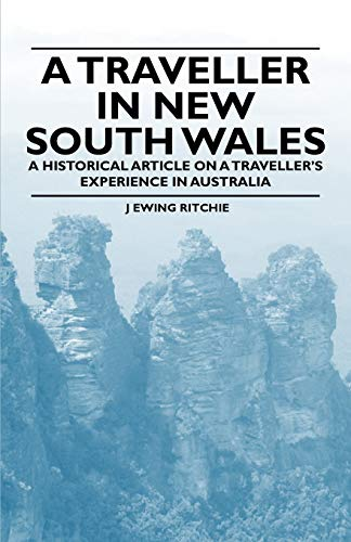 A Traveller in New South Wales - A Historical Article on a Travellers Experience in Australia: J ...