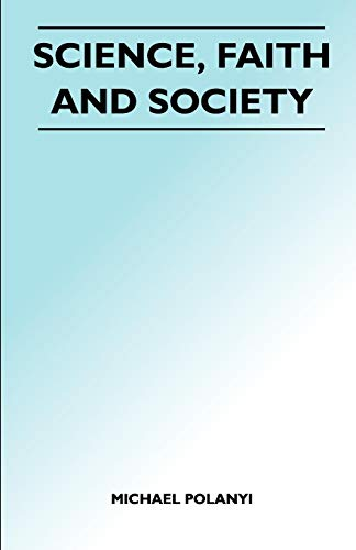 Science, Faith and Society - Michael Polanyi