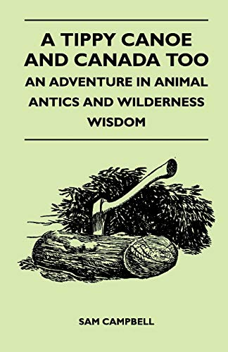 A Tippy Canoe and Canada Too - An Adventure in Animal Antics and Wilderness Wisdom - Sam Campbell