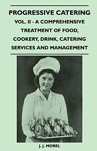 Progressive Catering - Vol. II - A Comprehensive Treatment of Food, Cookery, Drink, Catering ...