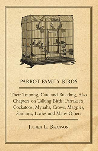 9781447410454: Parrot Family Birds - Their Training, Care and Breeding, Also Chapters on Talking Birds: Parrakeets, Cockatoos, Mynahs, Crows, Magpies, Starlings, Lor