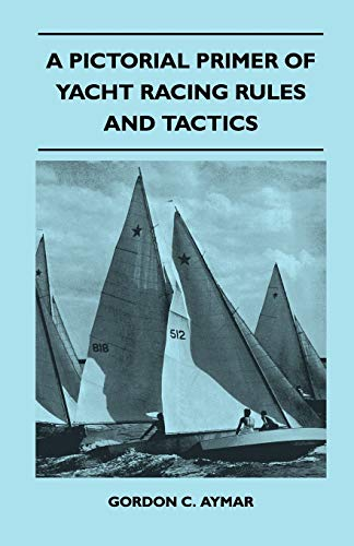 9781447411116: A Pictorial Primer of Yacht Racing Rules and Tactics