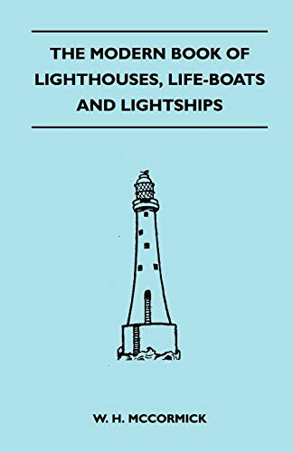 The Modern Book of Lighthouses, Life-Boats and Lightships: W. H. McCormick
