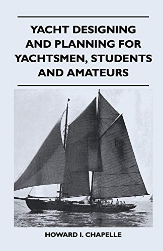 Yacht Designing and Planning for Yachtsmen, Students and Amateurs: Chapelle, Howard I.