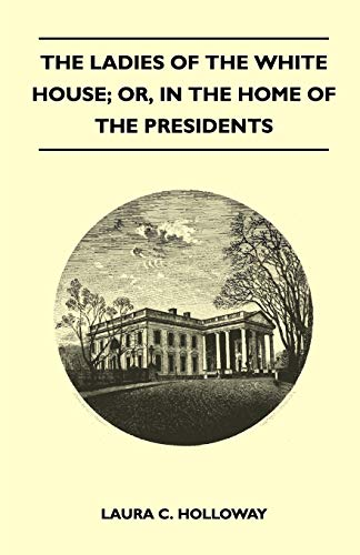 The Ladies of the White House; Or,: Holloway, Laura C.
