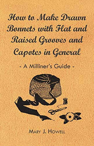 How to Make Drawn Bonnets with Flat and Raised Grooves and Capotes in General - A Milliners Guide: ...