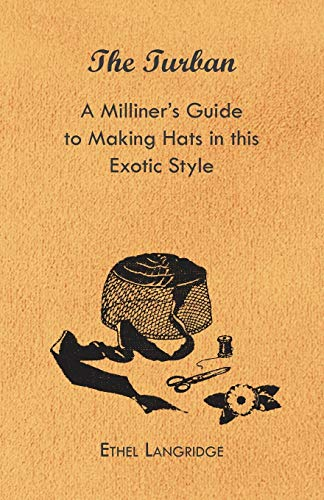 The Turban - A Milliner s Guide: Ethel Langridge