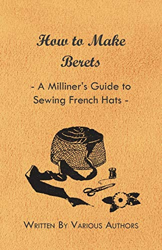 How to Make Berets - A Milliner: Various