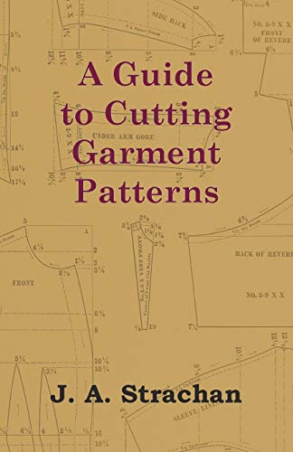 A Guide to Cutting Garment Patterns: J. A. Strachan