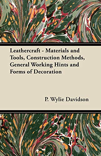 Leathercraft - Materials and Tools, Construction Methods,: P. Wylie Davidson