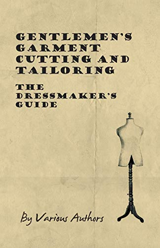 9781447413226: Gentlemen's Garment Cutting and Tailoring - The Dressmaker's Guide