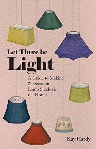 Let There be Light - A Guide: Kay Hardy