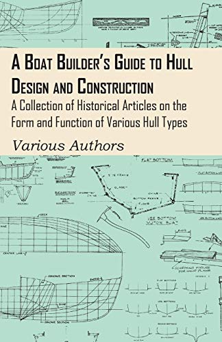 9781447413738: A Boat Builder's Guide to Hull Design and Construction - A Collection of Historical Articles on the Form and Function of Various Hull Types
