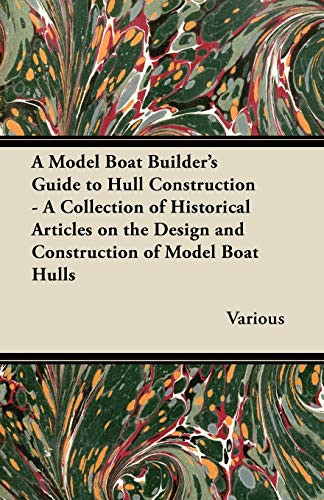 9781447413783: A Model Boat Builder's Guide to Hull Construction - A Collection of Historical Articles on the Design and Construction of Model Boat Hulls