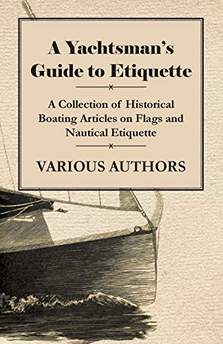 9781447413974: A Yachtsman's Guide to Etiquette - A Collection of Historical Boating Articles on Flags and Nautical Etiquette