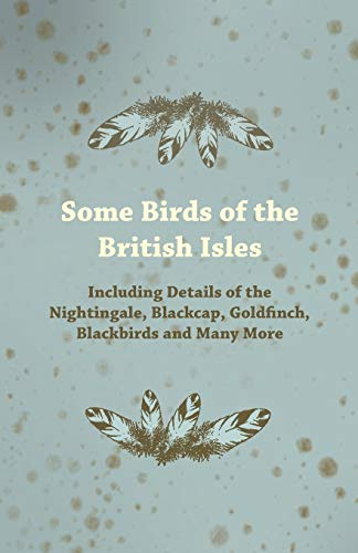 Some Birds of the British Isles - Including details of the Nightingale, Blackcap, Goldfinch, ...