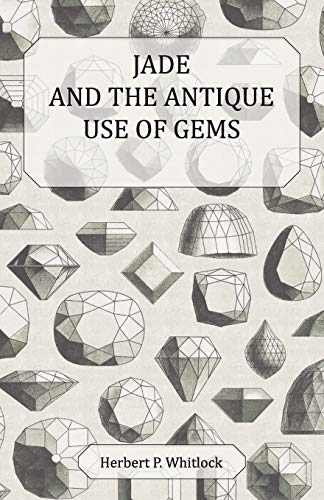 Jade and The Antique Use of Gems: Herbert P. Whitlock
