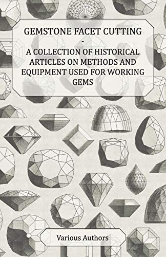 9781447420200: Gemstone Facet Cutting - A Collection of Historical Articles on Methods and Equipment Used for Working Gems