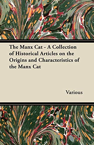 The Manx Cat - A Collection of Historical Articles on the Origins and Characteristics of the Manx ...