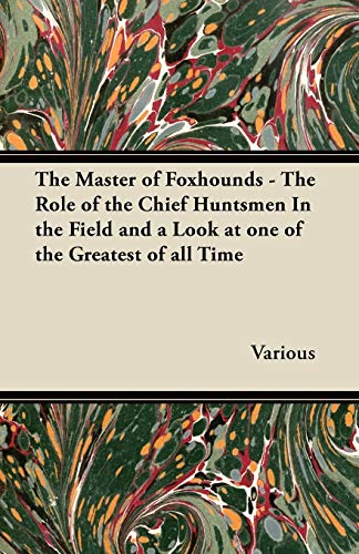 The Master of Foxhounds - The Role of the Chief Huntsmen in the Field and a Look at One of the ...