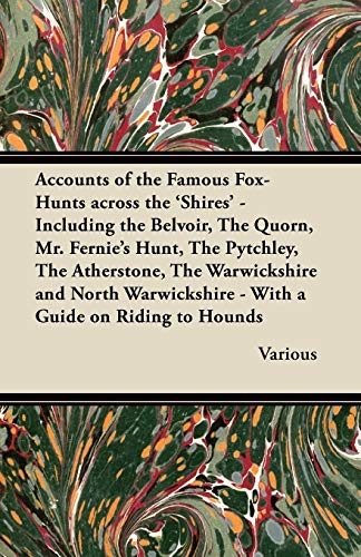 9781447421320: Accounts of the Famous Fox-Hunts Across the 'Shires' - Including the Belvoir, the Quorn, Mr. Fernie's Hunt, the Pytchley, the Atherstone, the Warwicks