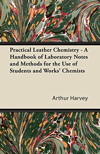 9781447421801: Practical Leather Chemistry - A Handbook of Laboratory Notes and Methods for the Use of Students and Works' Chemists