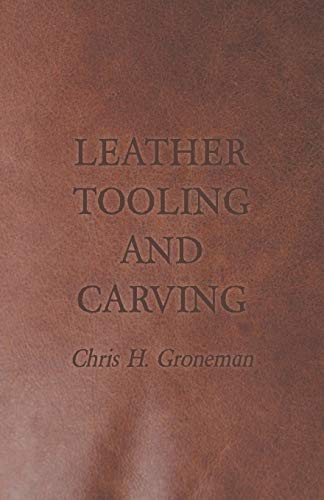 Leather Tooling and Carving: Chris H. Groneman