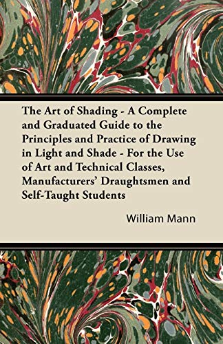 9781447422471: The Art of Shading - A Complete and Graduated Guide to the Principles and Practice of Drawing in Light and Shade - For the Use of Art and Technical ... Draughtsmen and Self-Taught Students