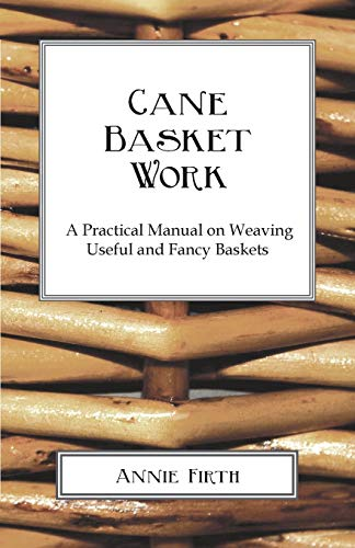 9781447422600: Cane Basket Work: A Practical Manual on Weaving Useful and Fancy Baskets