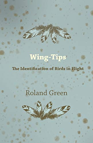 Wing-Tips - The Identification of Birds in Flight: Roland Green