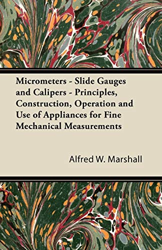 Micrometers - Slide Gauges and Calipers -: Alfred W. Marshall