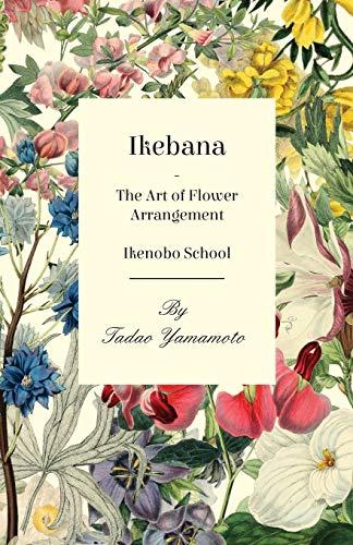 Ikebana/The Art of Flower Arrangement - Ikenobo: Yamamoto, Tadao