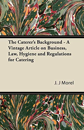 The Caterers Background - A Vintage Article on Business, Law, Hygiene and Regulations for Catering:...
