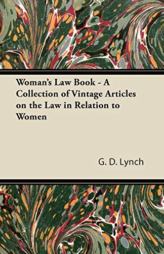 Womans Law Book - A Collection of Vintage Articles on the Law in Relation to Women: G. D. Lynch