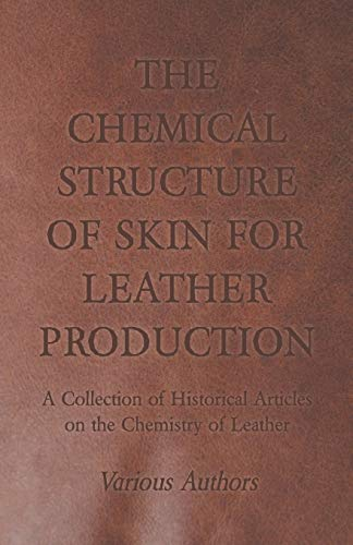 The Chemical Structure of Skin for Leather Production - A Collection of Historical Articles on the ...