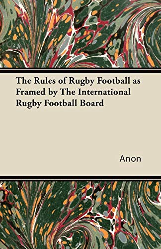 9781447426844: The Rules of Rugby Football as Framed by The International Rugby Football Board