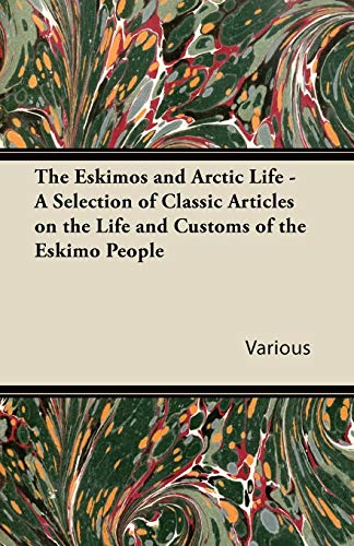 The Eskimos and Arctic Life - A Selection of Classic Articles on the Life and Customs of the Eskimo...