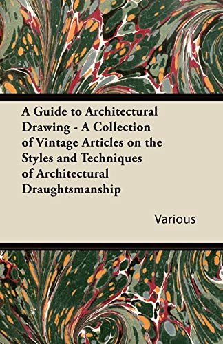 9781447430322: A Guide to Architectural Drawing - A Collection of Vintage Articles on the Styles and Techniques of Architectural Draughtsmanship